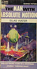 The Man with Absolute Motion by Silas Water