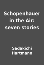 Schopenhauer in the Air: seven stories by…