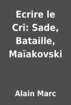 Ecrire le Cri: Sade, Bataille, Maïakovski…