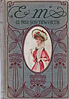 Em by Emma Dorothy Eliza Nevitte Southworth