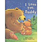 I Love You Daddy by Jill Harker