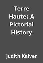 Terre Haute: A Pictorial History by Judith…