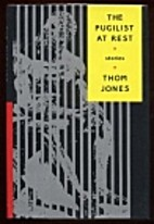 The Pugilist at Rest: Stories by Thom Jones