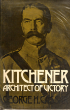 Kitchener: Architect of victory by George H.…