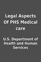 Legal Aspects Of PHS Medical care by U.S.…