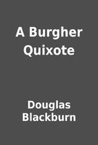 A Burgher Quixote by Douglas Blackburn