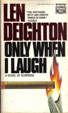 Only When I Laugh by Len Deighton