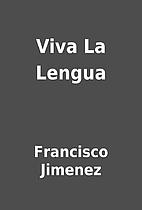 Viva La Lengua by Francisco Jimenez