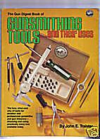 The Gun digest book of gunsmithing tools,…