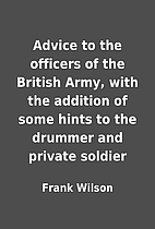 Advice to the officers of the British Army,…