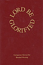 Lord Be Glorified - A Companion Hymnal for…