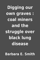 Digging our own graves : coal miners and the…