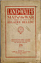 LAND AND WATER MAP OF THE WAR by Belloc…