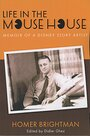 Life in the Mouse House: Memoir of a Disney Story Artist - Homer Brightman