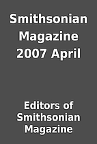 Smithsonian Magazine 2007 April by Editors…