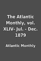 The Atlantic Monthly, vol. XLIV- Jul. - Dec.…