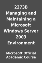 2273B Managing and Maintaining a Microsoft…