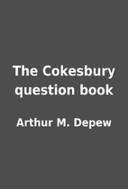 The Cokesbury question book by Arthur M.…