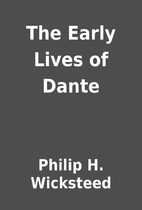 The Early Lives of Dante by Philip H.…