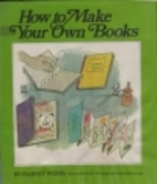 How to Make Your Own Book. by Harvey Weiss