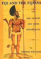 Fiji and the Fijians; by Thomas Williams