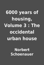 6000 years of housing, Volume 3 : The…