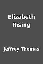 Elizabeth Rising by Jeffrey Thomas