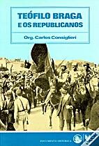 Teófilo Braga e os Republicanos by Carlos…