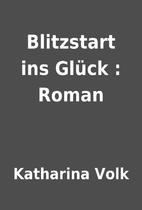 Blitzstart ins Glück : Roman by Katharina…