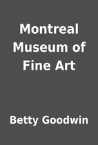 Montreal Museum of Fine Art by Betty Goodwin