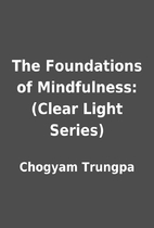 The Foundations of Mindfulness: (Clear Light…