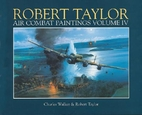 Robert Taylor: Air Combat Paintings (Vol 4)…