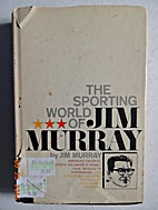 Sporting World of Jim Murray, The by Jim…