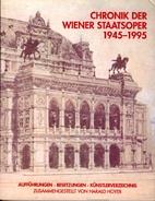 Chronik der Wiener Staatsoper 1945-1995 by…