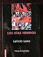 Los Dias Heridos by Leticia Luna