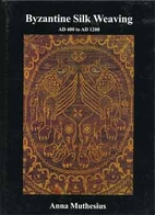 Byzantine silk weaving: AD 400 to AD 1200 by…
