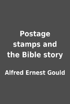 Postage stamps and the Bible story by Alfred…