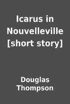 Icarus in Nouvelleville [short story] by…