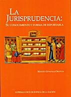 La jurisprudencia : su conocimiento y forma…