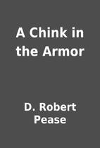 A Chink in the Armor by D. Robert Pease