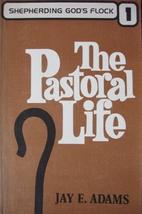 The Pastoral Life (Shepherding God's…