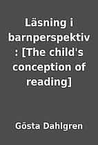 Läsning i barnperspektiv : [The child's…