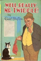 Well, Really, Mr Twiddle! by Enid Blyton