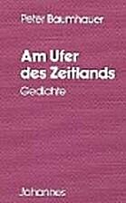 Am Ufer des Zeitlands : Gedichte by Peter…