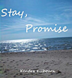 Stay, Promise by Kendra Kilbourn