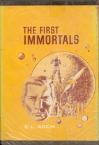 The First Immortals by E. L. Arch
