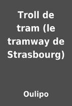 Troll de tram (le tramway de Strasbourg) by…