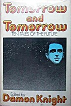 Tomorrow and Tomorrow : Ten Tales of the…