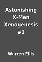 Astonishing X-Men Xenogenesis #1 by Warren…
