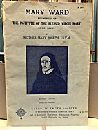 Mary Ward: Foundress of the Institute of the…
